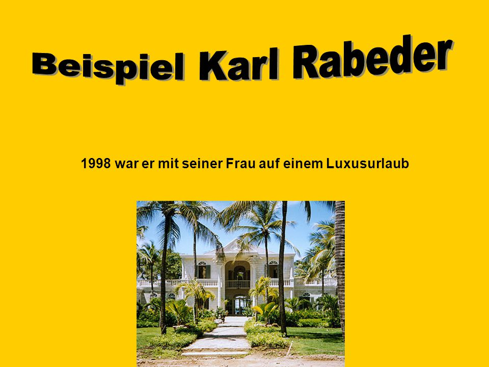 1998 war er mit seiner Frau auf einem Luxusurlaub