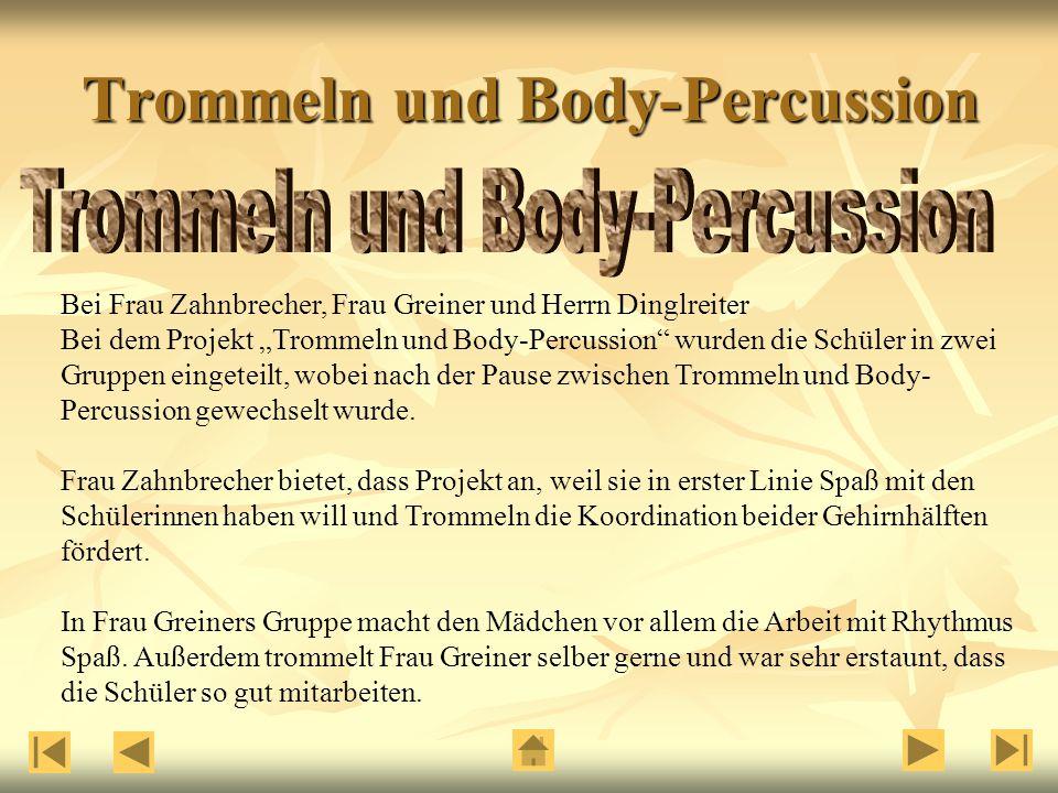 """Bei Frau Zahnbrecher, Frau Greiner und Herrn Dinglreiter Bei dem Projekt """"Trommeln und Body-Percussion wurden die Schüler in zwei Gruppen eingeteilt, wobei nach der Pause zwischen Trommeln und Body- Percussion gewechselt wurde."""