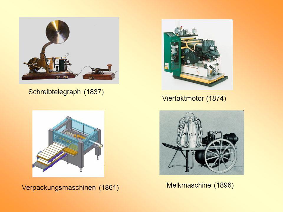 Schreibtelegraph (1837) Viertaktmotor (1874) Verpackungsmaschinen (1861) Melkmaschine (1896)