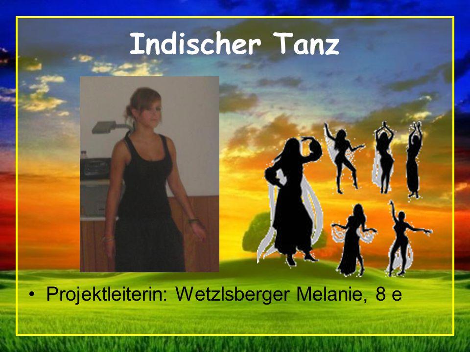 Indischer Tanz Projektleiterin: Wetzlsberger Melanie, 8 e