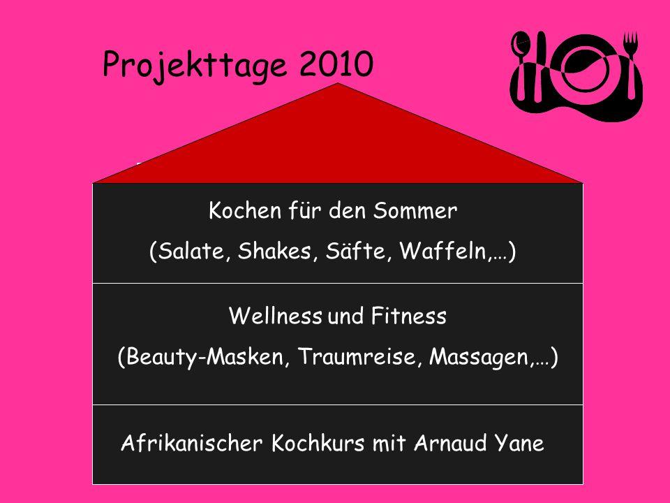 Projekttage 2010 Afrikanischer Kochkurs mit Arnaud Yane Wellness und Fitness (Beauty-Masken, Traumreise, Massagen,…) Kochen für den Sommer (Salate, Sh