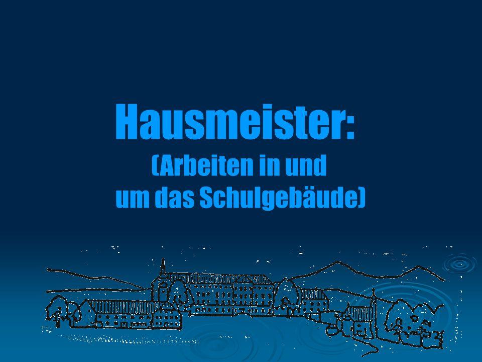 Hausmeister: (Arbeiten in und um das Schulgebäude)