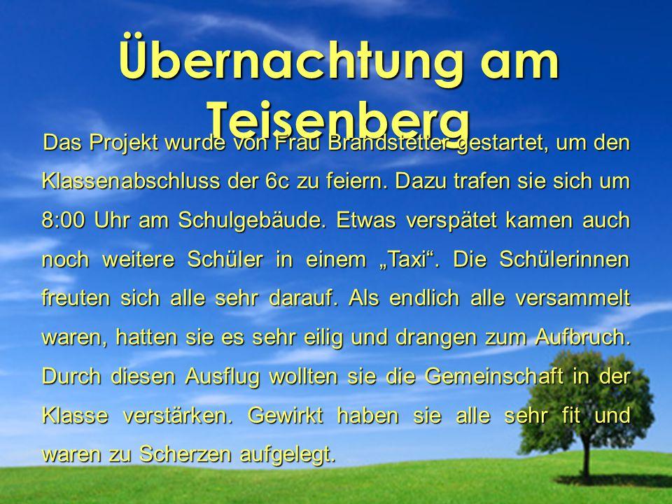 Übernachtung am Teisenberg Das Projekt wurde von Frau Brandstetter gestartet, um den Klassenabschluss der 6c zu feiern. Dazu trafen sie sich um 8:00 U
