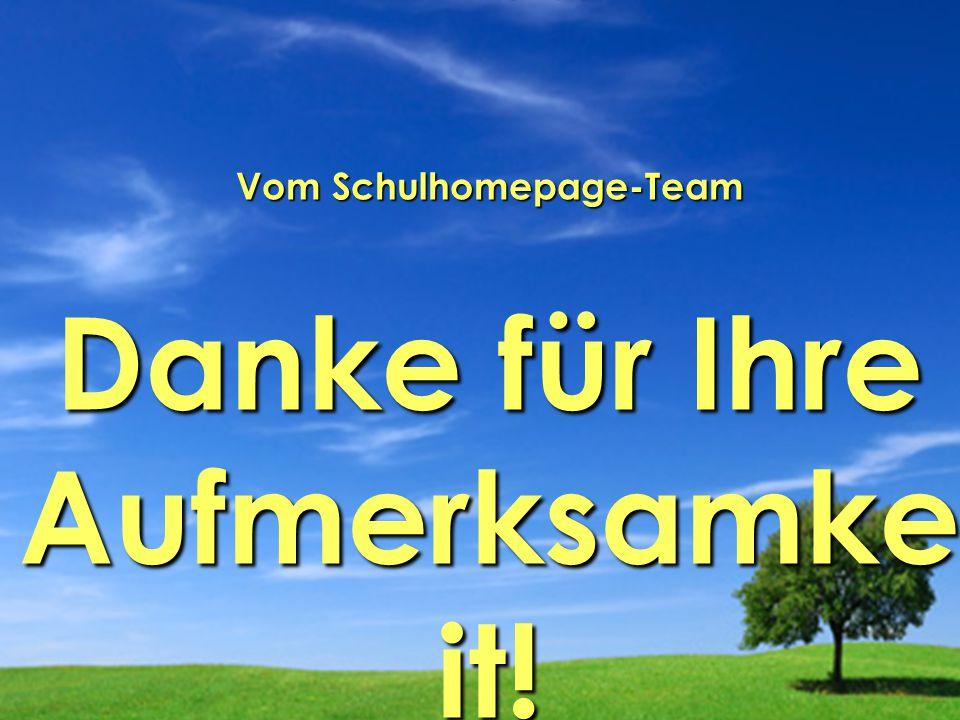 Antonia Baumgartner Juliane Grünbauer Mitwirkende: Vom Schulhomepage-Team Danke für Ihre Aufmerksamke it!