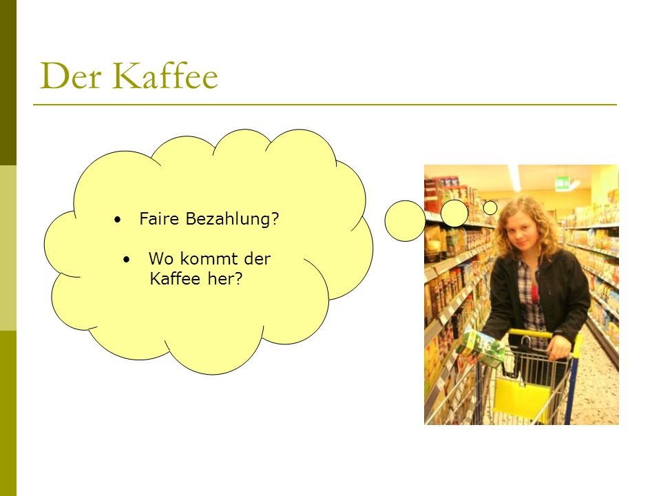 Der Kaffee Faire Bezahlung? Wo kommt der Kaffee her?