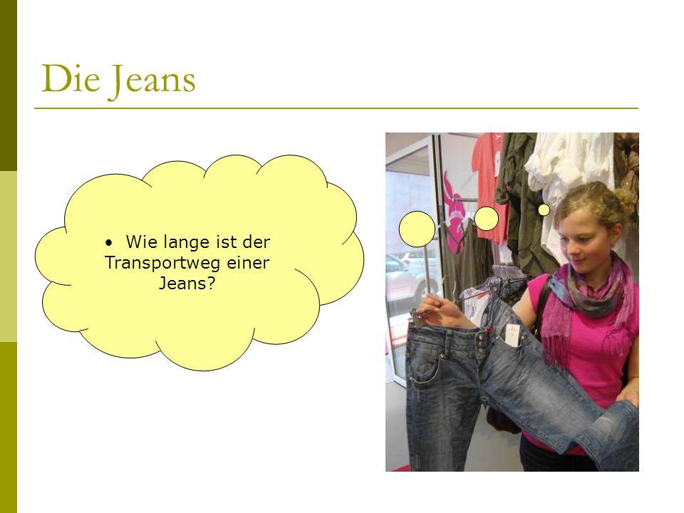 Die Jeans Wie lange ist der Transportweg einer Jeans?