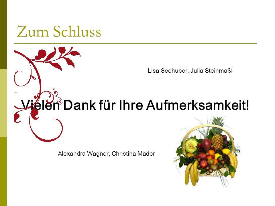 Zum Schluss Lisa Seehuber, Julia Steinmaßl Vielen Dank für Ihre Aufmerksamkeit! Alexandra Wagner, Christina Mader