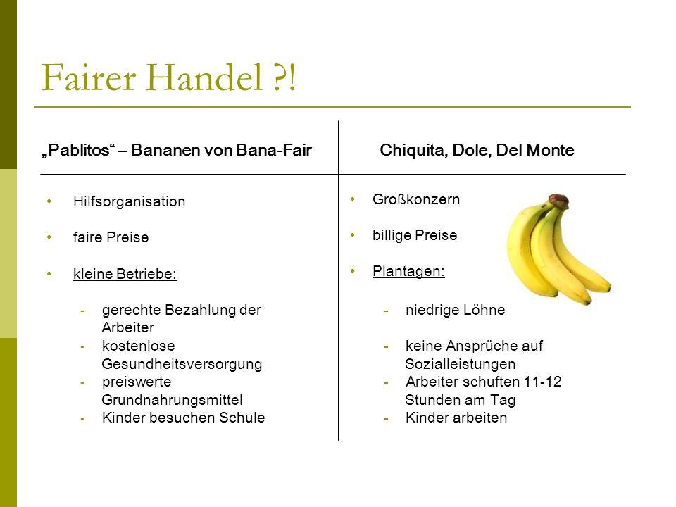 """Fairer Handel ?! """"Pablitos"""" – Bananen von Bana-Fair Chiquita, Dole, Del Monte Hilfsorganisation faire Preise kleine Betriebe: - gerechte Bezahlung der"""