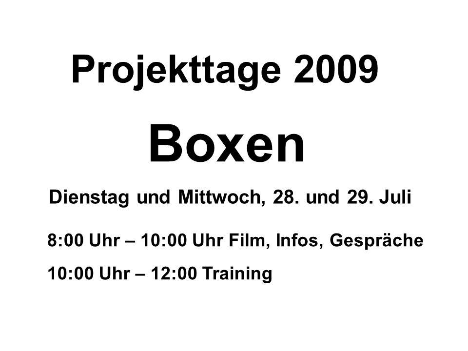 Projekttage 2009 Boxen Dienstag und Mittwoch, 28. und 29. Juli 8:00 Uhr – 10:00 Uhr Film, Infos, Gespräche 10:00 Uhr – 12:00 Training