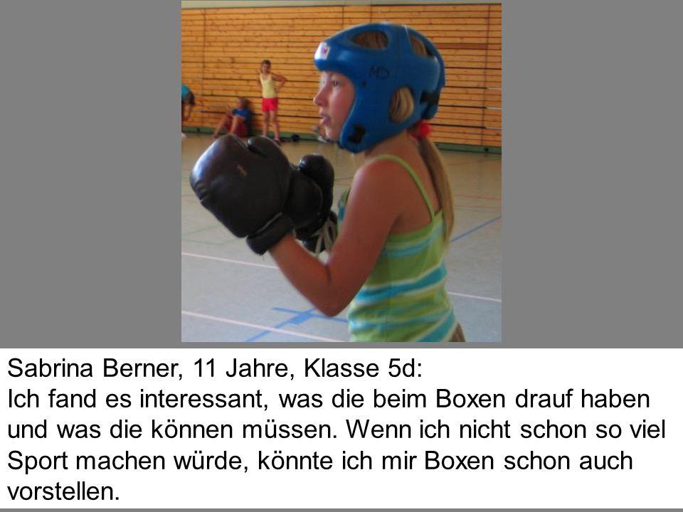 Sabrina Berner, 11 Jahre, Klasse 5d: Ich fand es interessant, was die beim Boxen drauf haben und was die können müssen. Wenn ich nicht schon so viel S