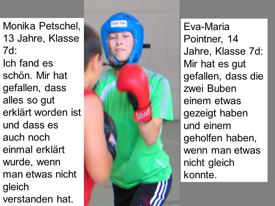 Eva-Maria Pointner, 14 Jahre, Klasse 7d: Mir hat es gut gefallen, dass die zwei Buben einem etwas gezeigt haben und einem geholfen haben, wenn man etw