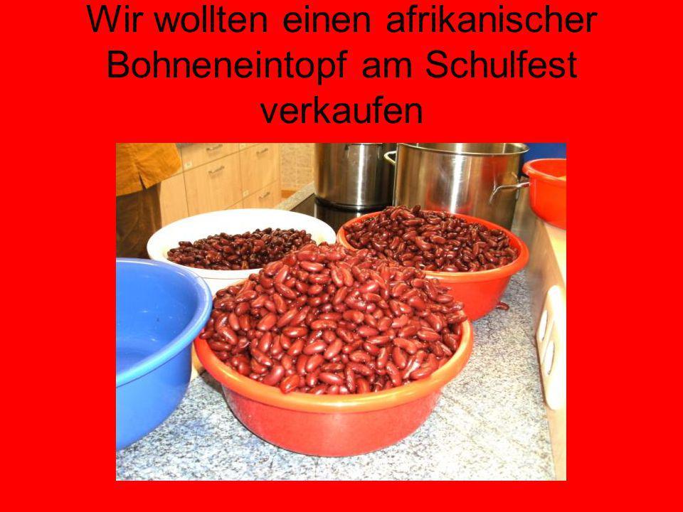 Wir wollten einen afrikanischer Bohneneintopf am Schulfest verkaufen