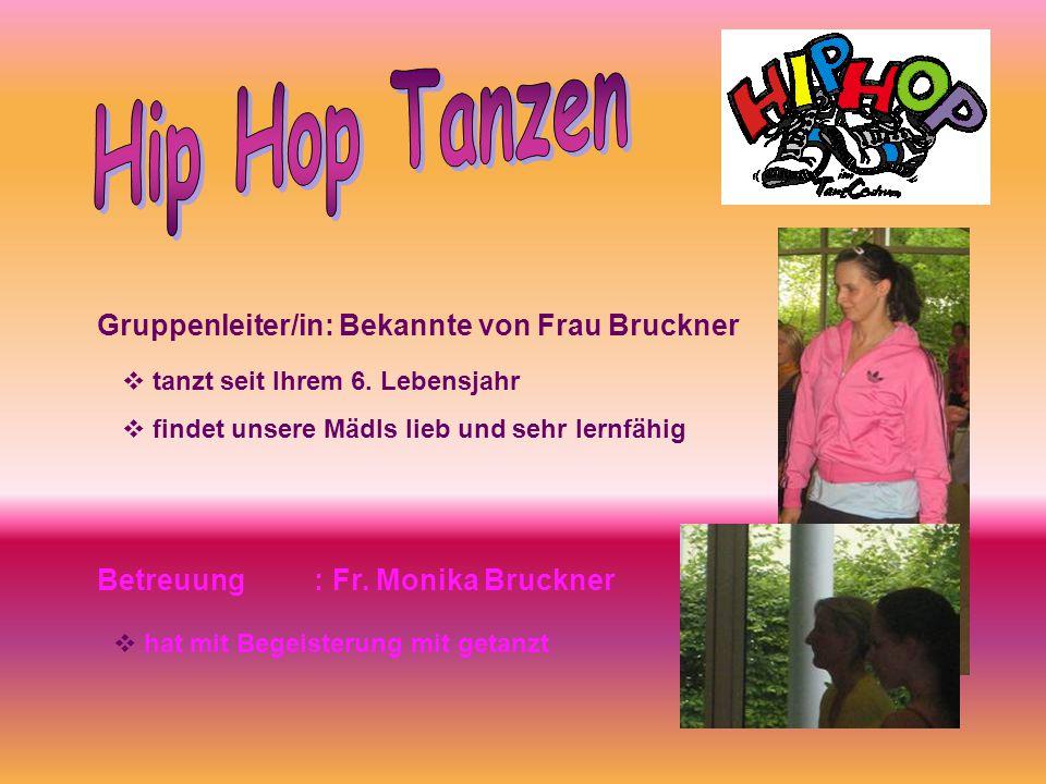 Gruppenleiter/in: Bekannte von Frau Bruckner Betreuung : Fr. Monika Bruckner  tanzt seit Ihrem 6. Lebensjahr  findet unsere Mädls lieb und sehr lern