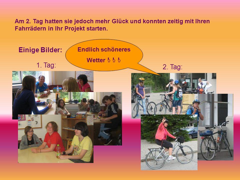 Am 2. Tag hatten sie jedoch mehr Glück und konnten zeitig mit Ihren Fahrrädern in Ihr Projekt starten. Einige Bilder: 1. Tag: 2. Tag: Endlich schönere