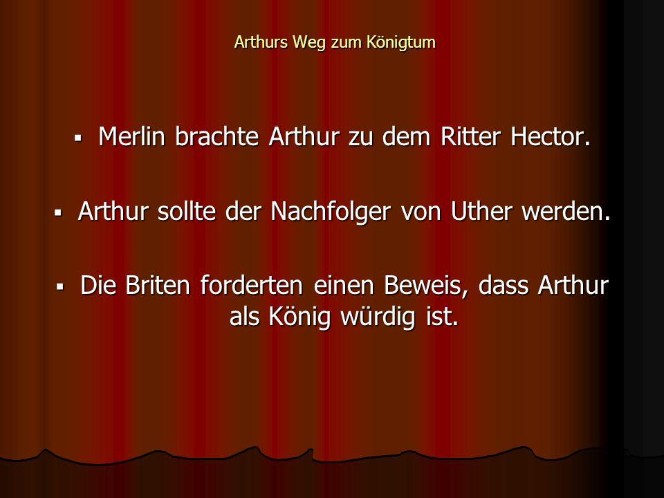 Merlin brachte Arthur zu dem Ritter Hector. Arthur sollte der Nachfolger von Uther werden.