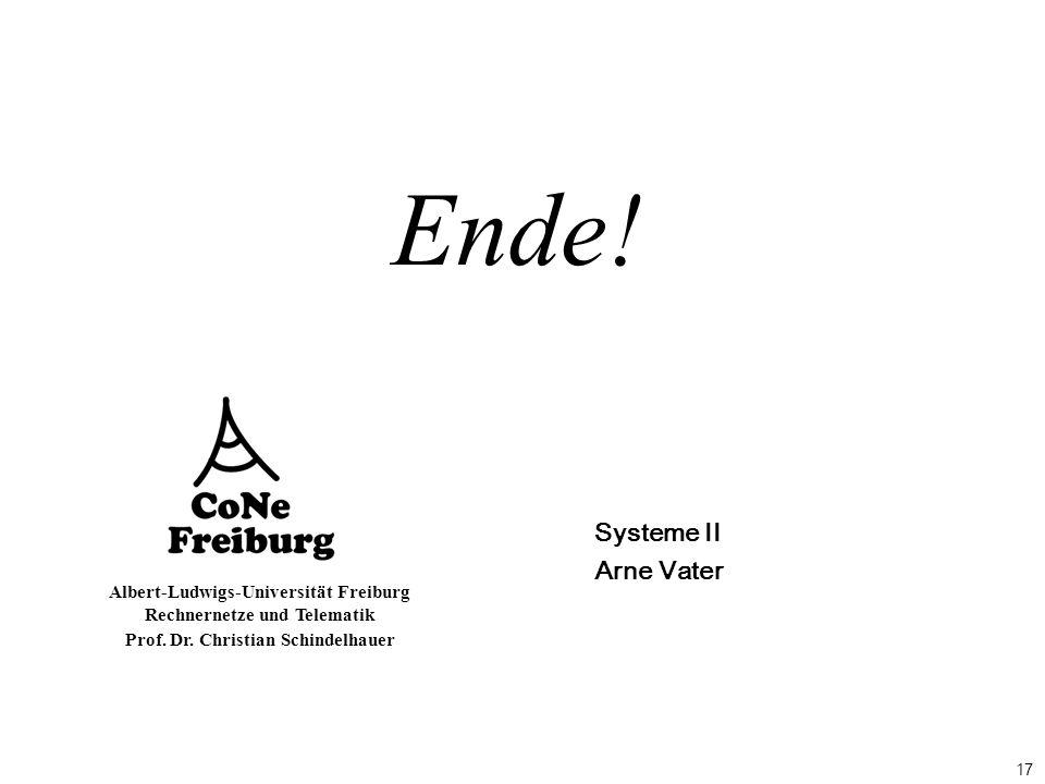 17 Albert-Ludwigs-Universität Freiburg Rechnernetze und Telematik Prof. Dr. Christian Schindelhauer Ende! Systeme II Arne Vater