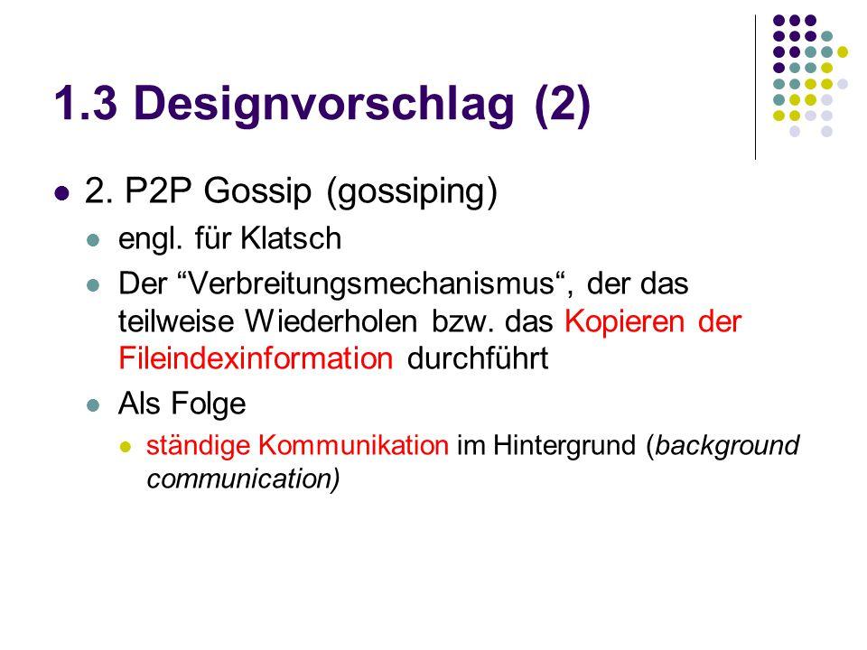 """1.3 Designvorschlag (2) 2. P2P Gossip (gossiping) engl. für Klatsch Der """"Verbreitungsmechanismus"""", der das teilweise Wiederholen bzw. das Kopieren der"""