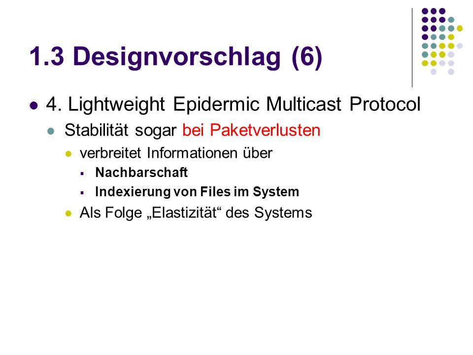 1.3 Designvorschlag (6) 4. Lightweight Epidermic Multicast Protocol Stabilität sogar bei Paketverlusten verbreitet Informationen über  Nachbarschaft