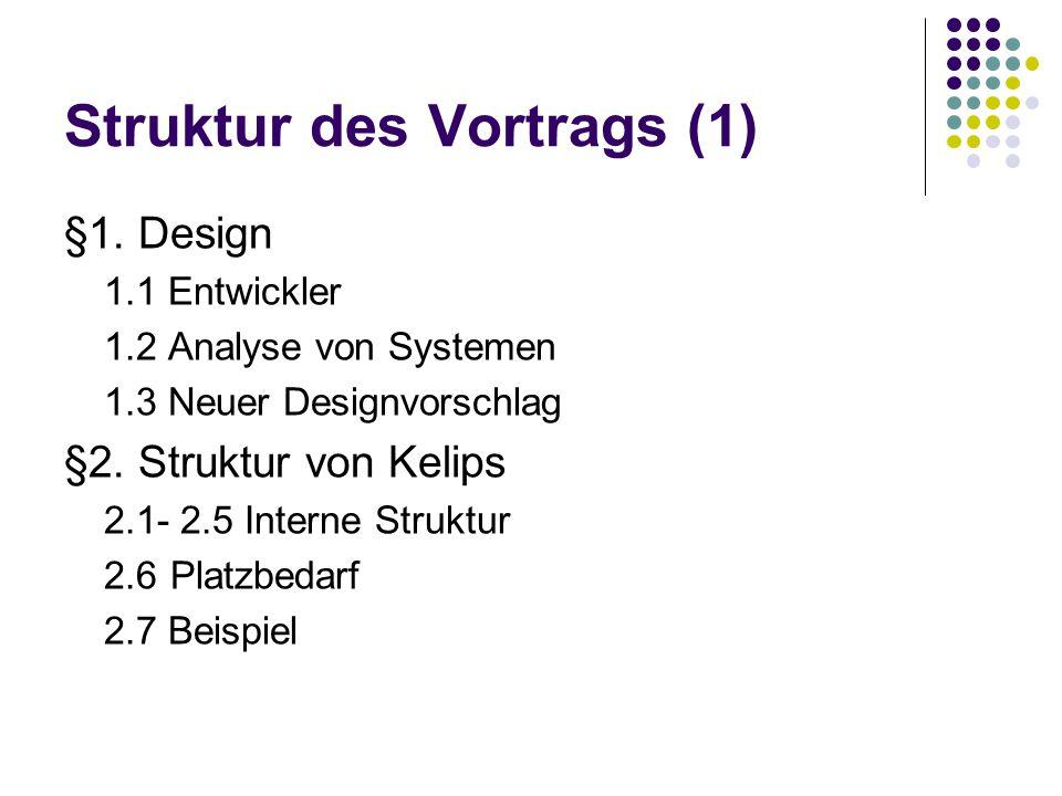 Struktur des Vortrags (1) §1. Design 1.1 Entwickler 1.2 Analyse von Systemen 1.3 Neuer Designvorschlag §2. Struktur von Kelips 2.1- 2.5 Interne Strukt