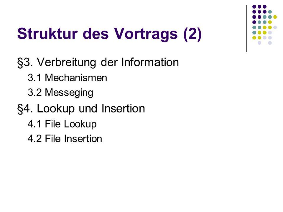 Struktur des Vortrags (2) §3. Verbreitung der Information 3.1 Mechanismen 3.2 Messeging §4. Lookup und Insertion 4.1 File Lookup 4.2 File Insertion