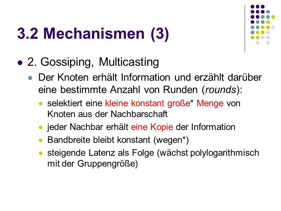 3.2 Mechanismen (3) 2. Gossiping, Multicasting Der Knoten erhält Information und erzählt darüber eine bestimmte Anzahl von Runden (rounds): selektiert