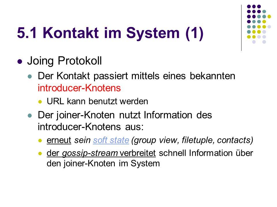 5.1 Kontakt im System (1) Joing Protokoll Der Kontakt passiert mittels eines bekannten introducer-Knotens URL kann benutzt werden Der joiner-Knoten nu