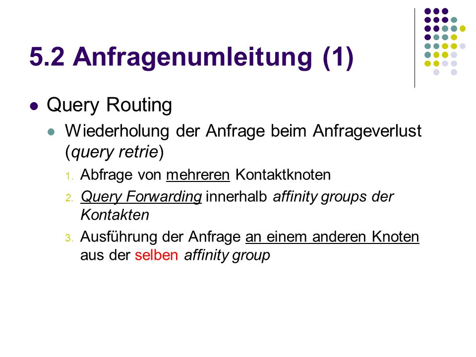 5.2 Anfragenumleitung (1) Query Routing Wiederholung der Anfrage beim Anfrageverlust (query retrie) 1.