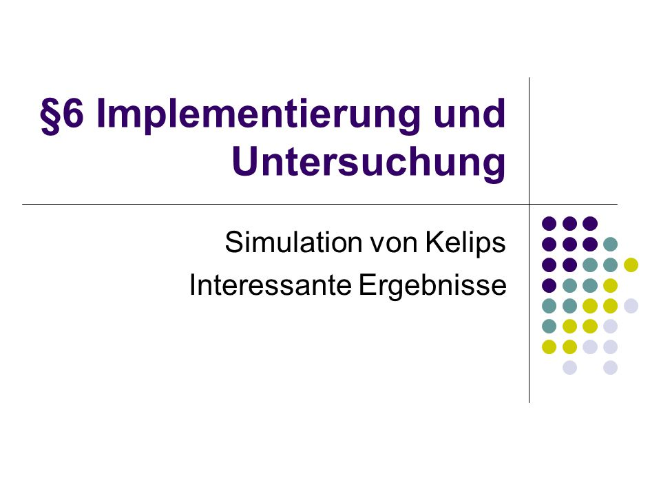 §6 Implementierung und Untersuchung Simulation von Kelips Interessante Ergebnisse