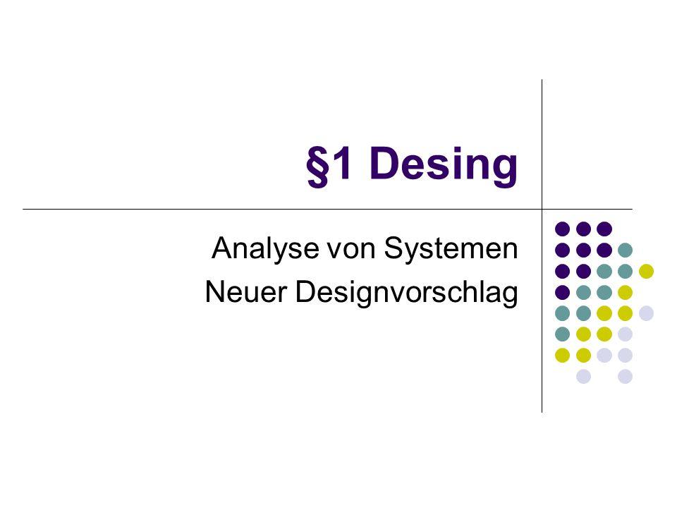 §1 Desing Analyse von Systemen Neuer Designvorschlag