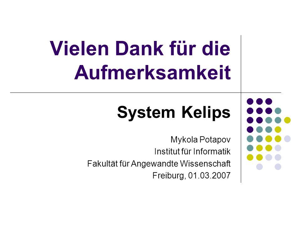 Vielen Dank für die Aufmerksamkeit System Kelips Mykola Potapov Institut für Informatik Fakultät für Angewandte Wissenschaft Freiburg, 01.03.2007
