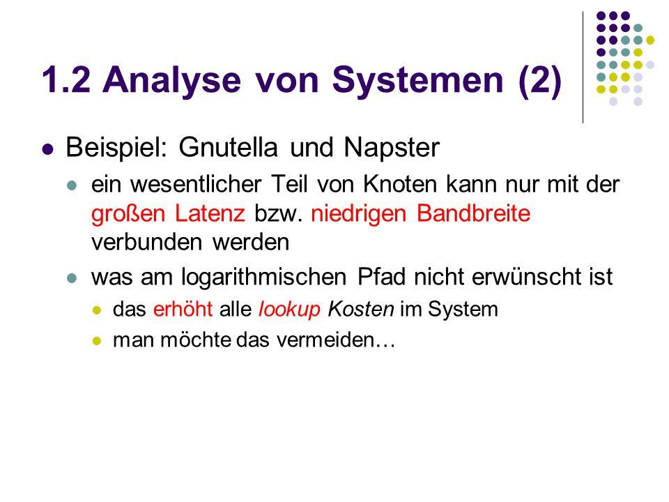 1.2 Analyse von Systemen (2) Beispiel: Gnutella und Napster ein wesentlicher Teil von Knoten kann nur mit der großen Latenz bzw. niedrigen Bandbreite