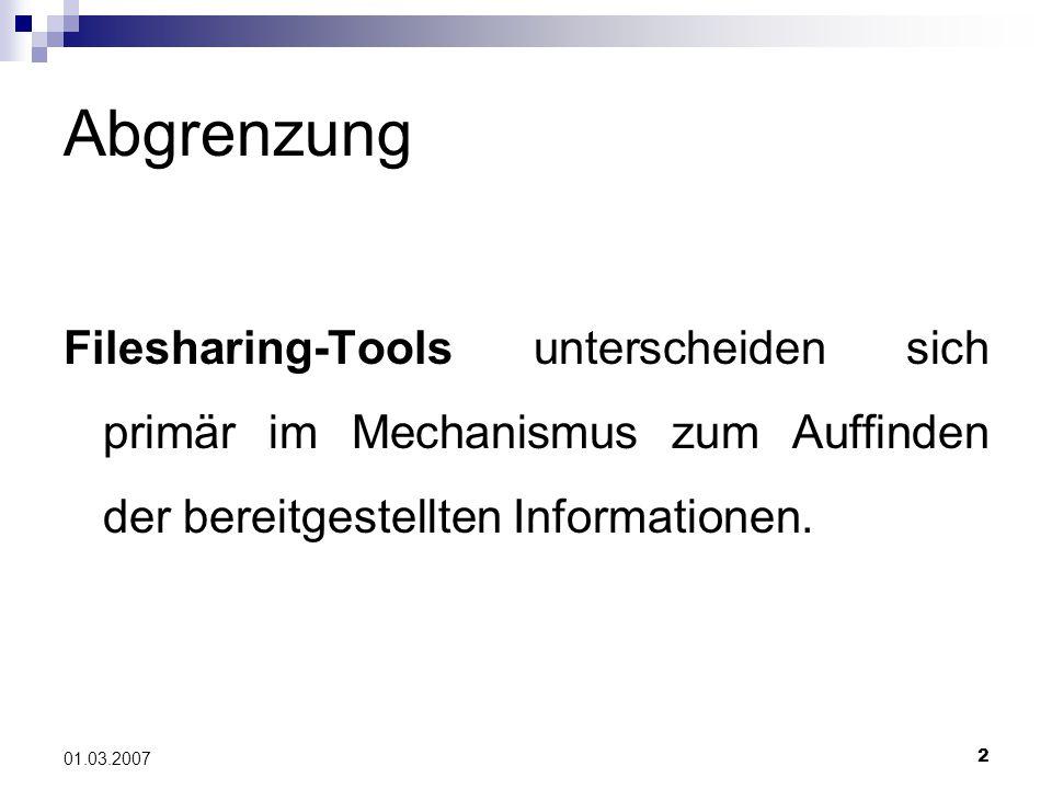2 01.03.2007 Abgrenzung Filesharing-Tools unterscheiden sich primär im Mechanismus zum Auffinden der bereitgestellten Informationen.