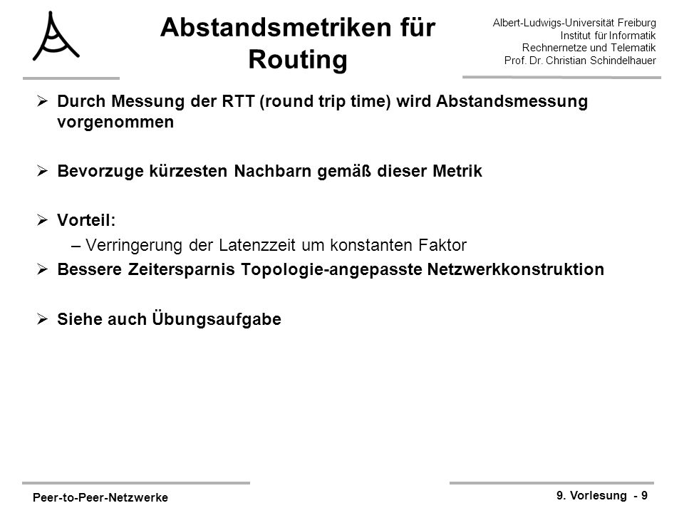 Peer-to-Peer-Netzwerke 9. Vorlesung - 9 Albert-Ludwigs-Universität Freiburg Institut für Informatik Rechnernetze und Telematik Prof. Dr. Christian Sch