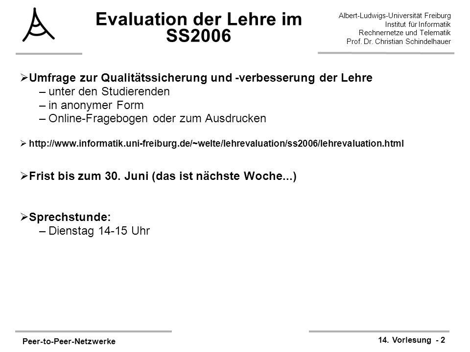 Peer-to-Peer-Netzwerke 14. Vorlesung - 2 Albert-Ludwigs-Universität Freiburg Institut für Informatik Rechnernetze und Telematik Prof. Dr. Christian Sc