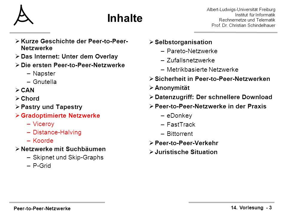 Peer-to-Peer-Netzwerke 14. Vorlesung - 3 Albert-Ludwigs-Universität Freiburg Institut für Informatik Rechnernetze und Telematik Prof. Dr. Christian Sc