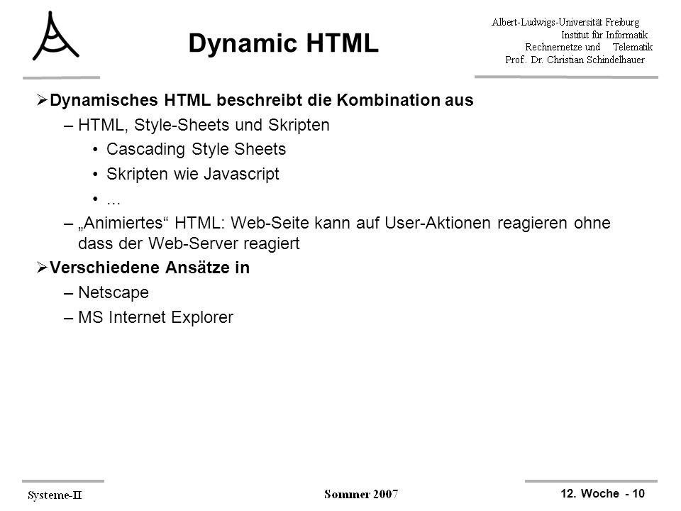 12. Woche - 10 Dynamic HTML  Dynamisches HTML beschreibt die Kombination aus –HTML, Style-Sheets und Skripten Cascading Style Sheets Skripten wie Jav