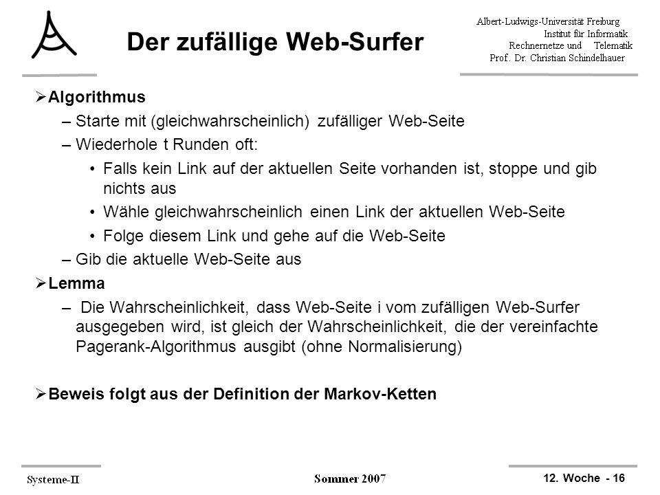 12. Woche - 16 Der zufällige Web-Surfer  Algorithmus –Starte mit (gleichwahrscheinlich) zufälliger Web-Seite –Wiederhole t Runden oft: Falls kein Lin