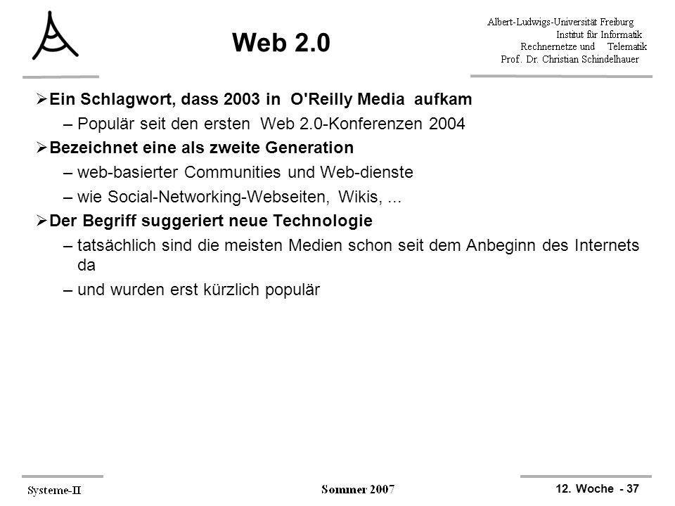 12. Woche - 37 Web 2.0  Ein Schlagwort, dass 2003 in O'Reilly Media aufkam –Populär seit den ersten Web 2.0-Konferenzen 2004  Bezeichnet eine als zw