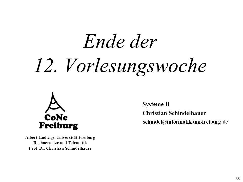 38 Albert-Ludwigs-Universität Freiburg Rechnernetze und Telematik Prof. Dr. Christian Schindelhauer Ende der 12. Vorlesungswoche Systeme II Christian