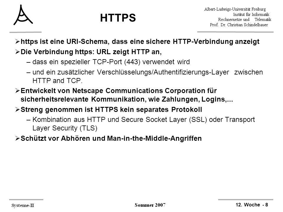 12. Woche - 8 HTTPS  https ist eine URI-Schema, dass eine sichere HTTP-Verbindung anzeigt  Die Verbindung https: URL zeigt HTTP an, –dass ein spezie