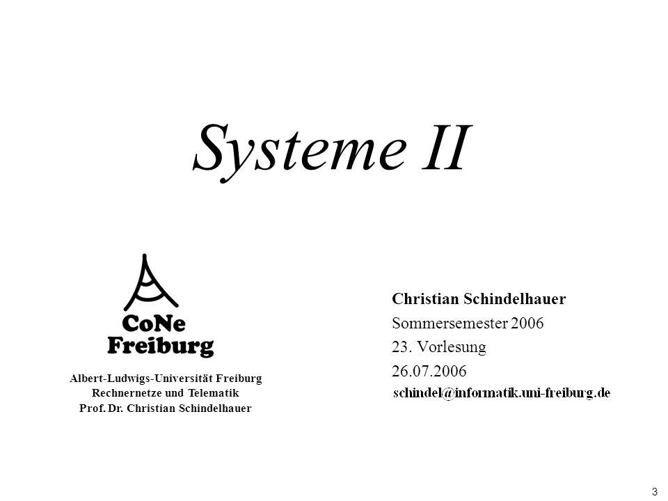 3 Albert-Ludwigs-Universität Freiburg Rechnernetze und Telematik Prof. Dr. Christian Schindelhauer Systeme II Christian Schindelhauer Sommersemester 2