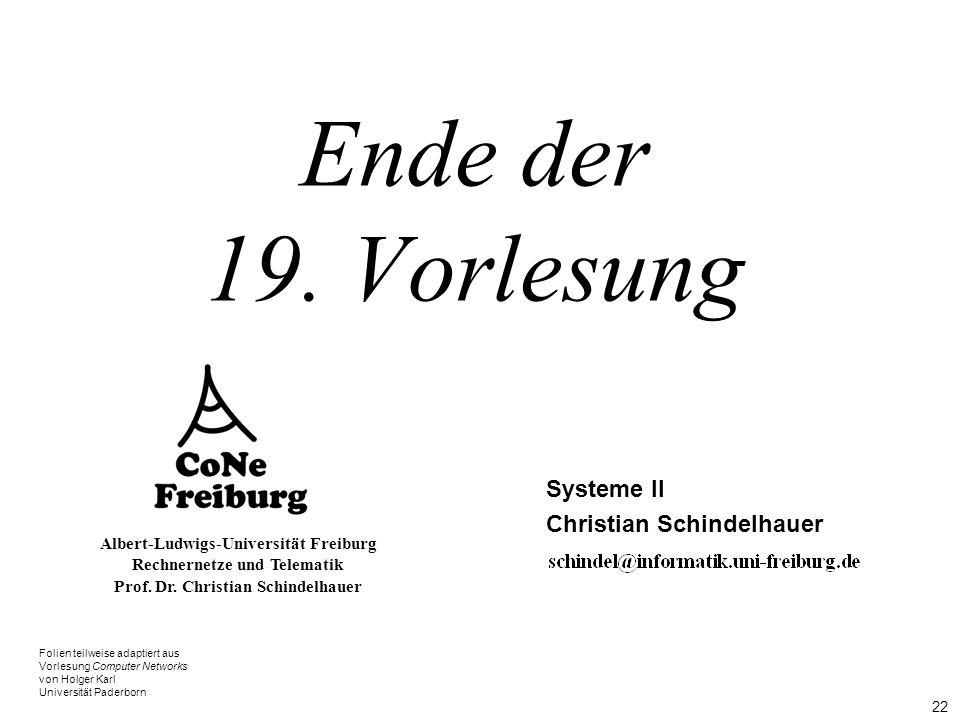 22 Albert-Ludwigs-Universität Freiburg Rechnernetze und Telematik Prof. Dr. Christian Schindelhauer Ende der 19. Vorlesung Systeme II Christian Schind