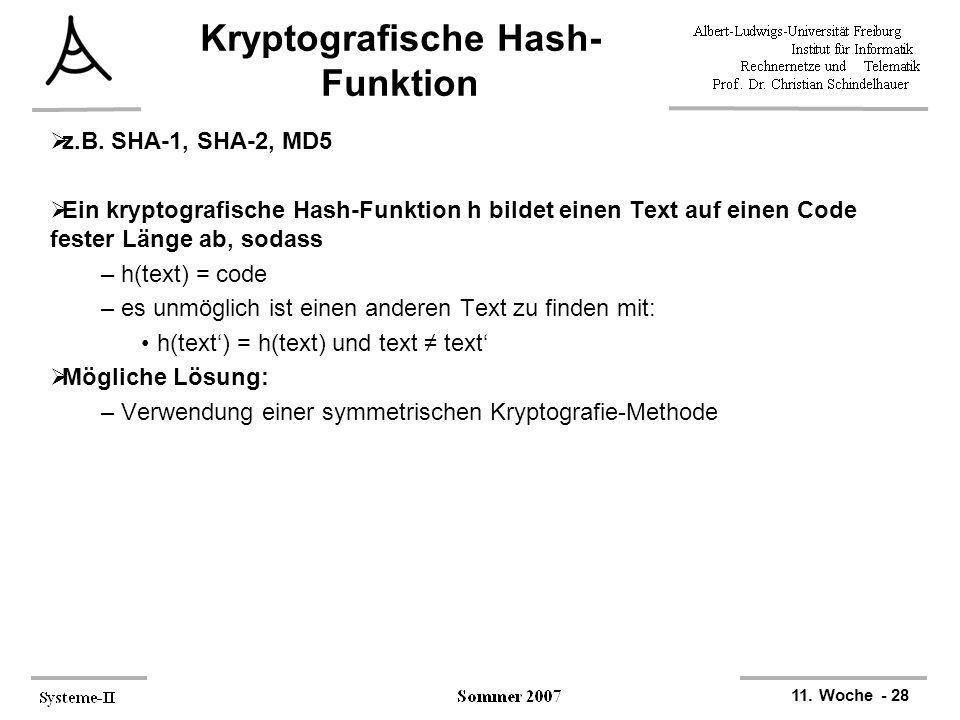 11. Woche - 28 Kryptografische Hash- Funktion  z.B. SHA-1, SHA-2, MD5  Ein kryptografische Hash-Funktion h bildet einen Text auf einen Code fester L
