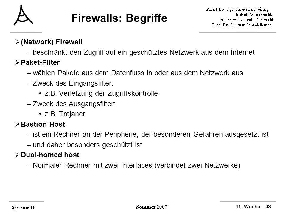 11. Woche - 33 Firewalls: Begriffe  (Network) Firewall –beschränkt den Zugriff auf ein geschütztes Netzwerk aus dem Internet  Paket-Filter –wählen P