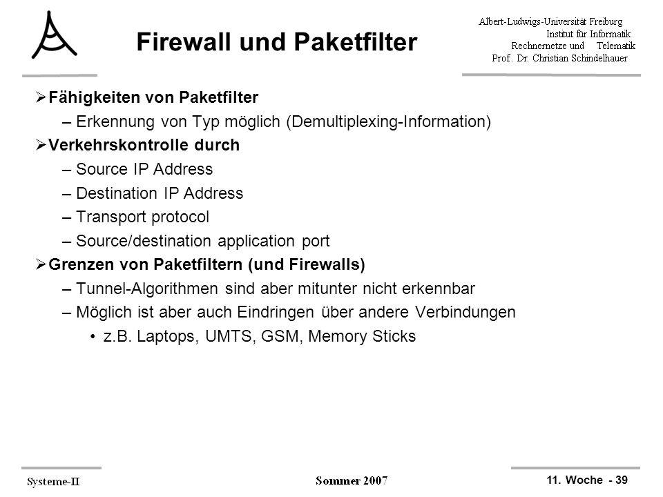 11. Woche - 39 Firewall und Paketfilter  Fähigkeiten von Paketfilter –Erkennung von Typ möglich (Demultiplexing-Information)  Verkehrskontrolle durc