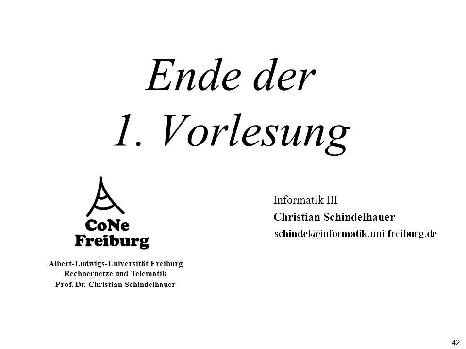 42 Albert-Ludwigs-Universität Freiburg Rechnernetze und Telematik Prof. Dr. Christian Schindelhauer Ende der 1. Vorlesung Informatik III Christian Sch