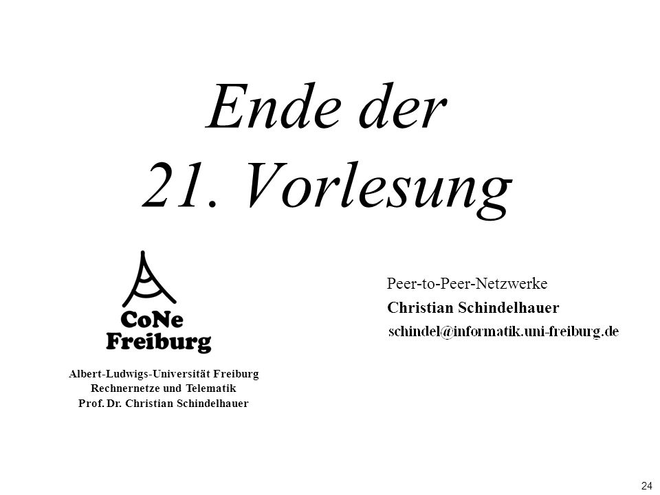 24 Albert-Ludwigs-Universität Freiburg Rechnernetze und Telematik Prof. Dr. Christian Schindelhauer Ende der 21. Vorlesung Peer-to-Peer-Netzwerke Chri