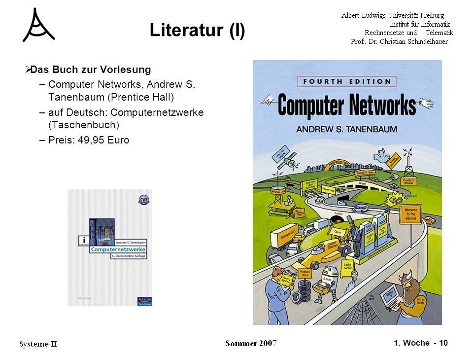 1. Woche - 10 Literatur (I)  Das Buch zur Vorlesung –Computer Networks, Andrew S. Tanenbaum (Prentice Hall) –auf Deutsch: Computernetzwerke (Taschenb