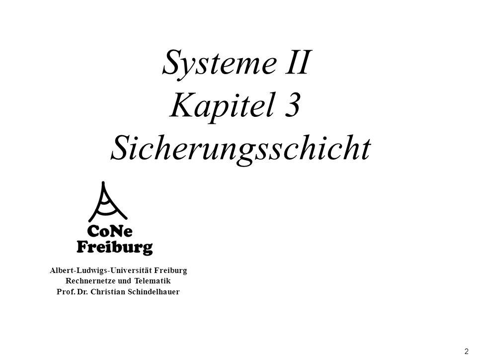 2 Albert-Ludwigs-Universität Freiburg Rechnernetze und Telematik Prof. Dr. Christian Schindelhauer Systeme II Kapitel 3 Sicherungsschicht