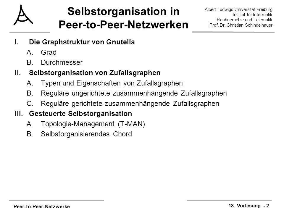 Peer-to-Peer-Netzwerke 18. Vorlesung - 2 Albert-Ludwigs-Universität Freiburg Institut für Informatik Rechnernetze und Telematik Prof. Dr. Christian Sc